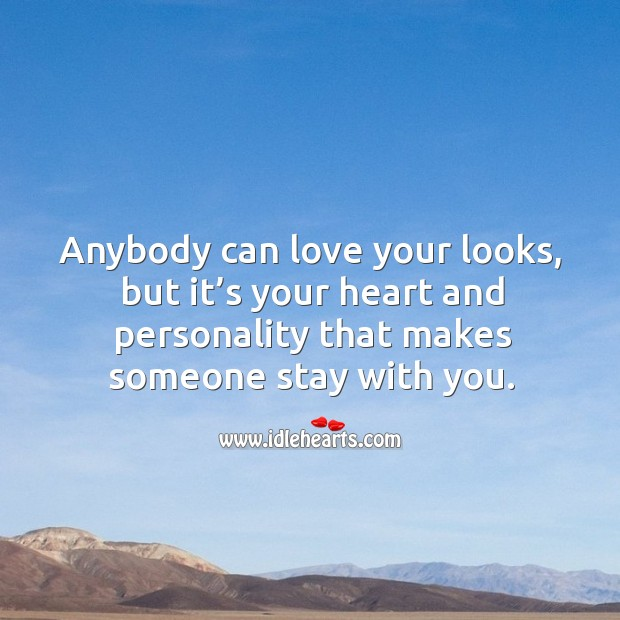 Anybody can love your looks, but it's your heart and personality that makes someone stay with you. Image