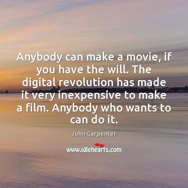 Image, Anybody can make a movie, if you have the will. The digital