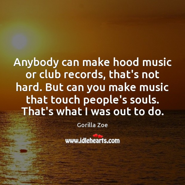 Anybody can make hood music or club records, that's not hard. But Image