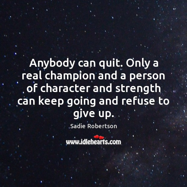 Image, Anybody can quit. Only a real champion and a person of character