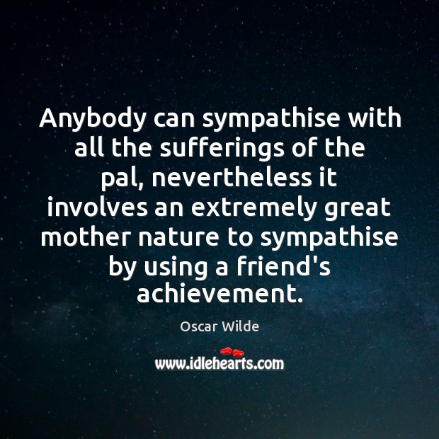 Anybody can sympathise with all the sufferings of the pal, nevertheless it Image
