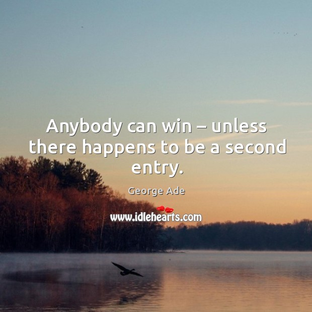 Anybody can win – unless there happens to be a second entry. Image