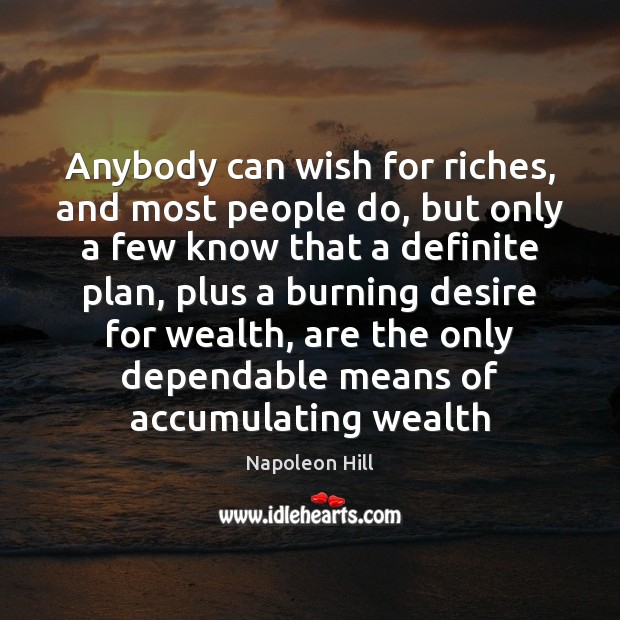 Image, Anybody can wish for riches, and most people do, but only a