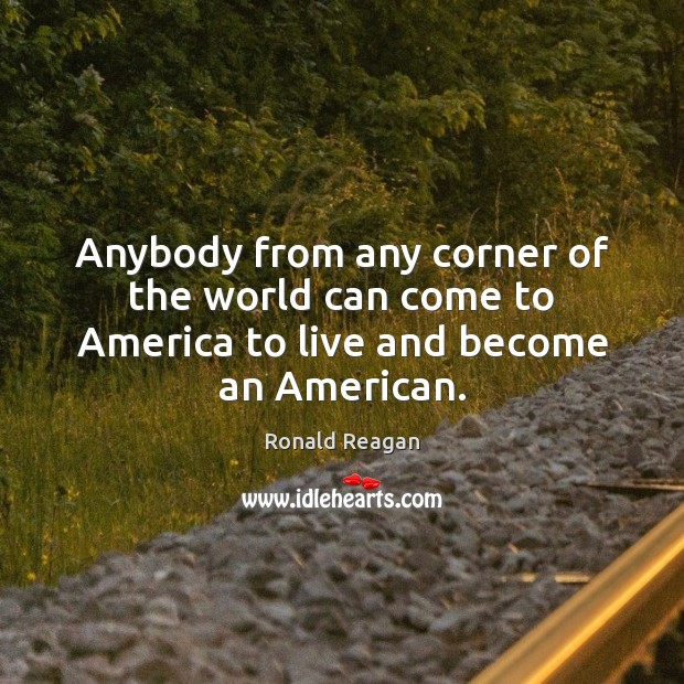 Image, Anybody from any corner of the world can come to America to live and become an American.