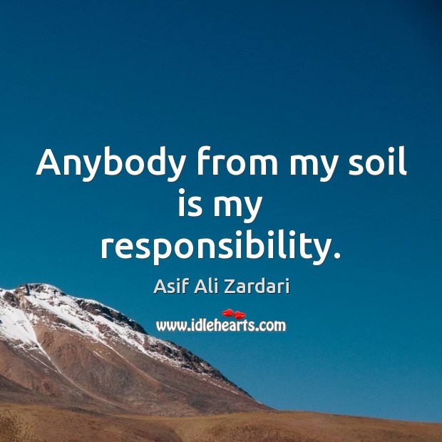 Image, Anybody from my soil is my responsibility.