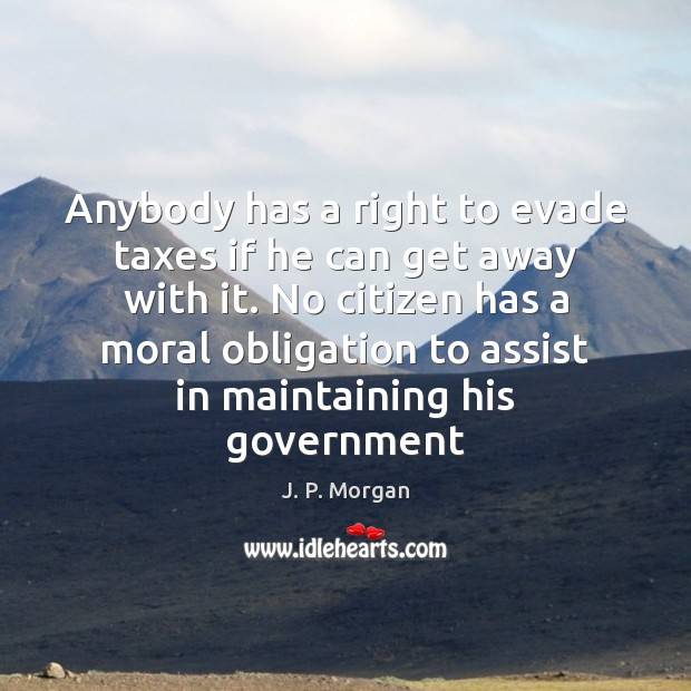 Anybody has a right to evade taxes if he can get away Image