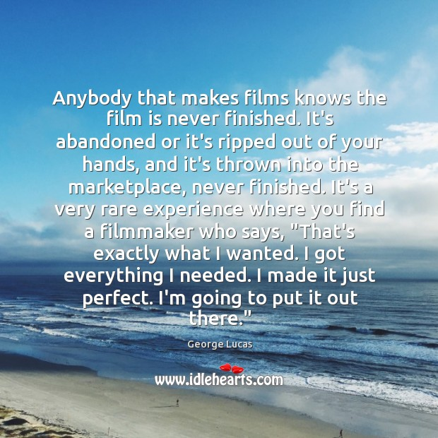 Anybody that makes films knows the film is never finished. It's abandoned Image