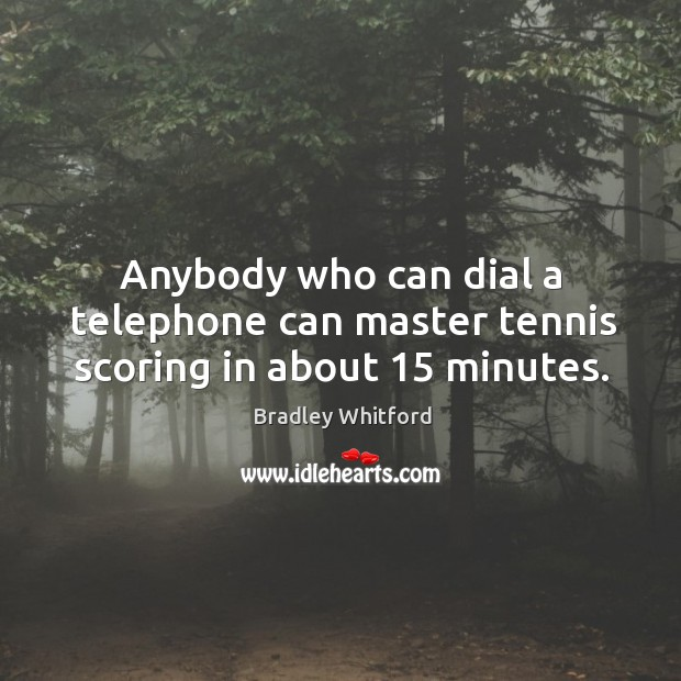 Anybody who can dial a telephone can master tennis scoring in about 15 minutes. Image