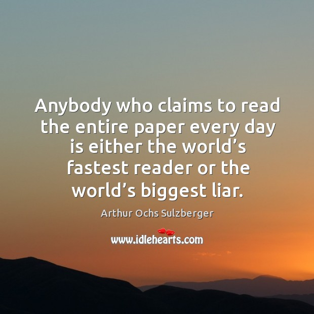 Image, Anybody who claims to read the entire paper every day is either the world's fastest reader or the world's biggest liar.