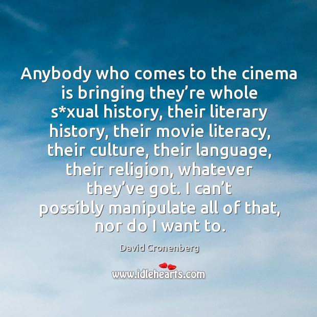 Anybody who comes to the cinema is bringing they're whole s*xual history, their literary history Image