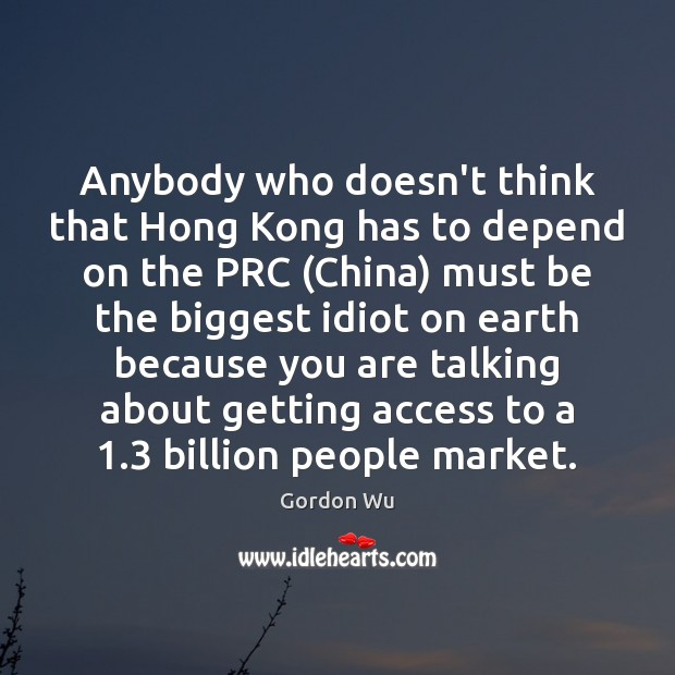 Anybody who doesn't think that Hong Kong has to depend on the Image