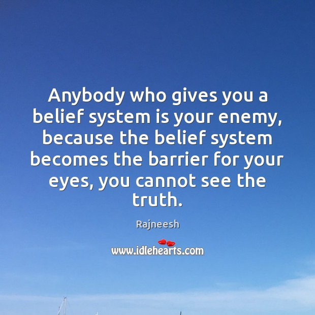 Image, Anybody who gives you a belief system is your enemy, because the