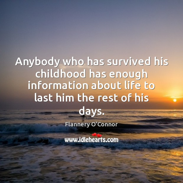 Image, Anybody who has survived his childhood has enough information about life to