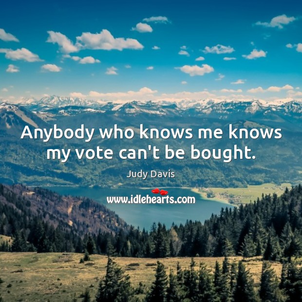 Anybody who knows me knows my vote can't be bought. Image