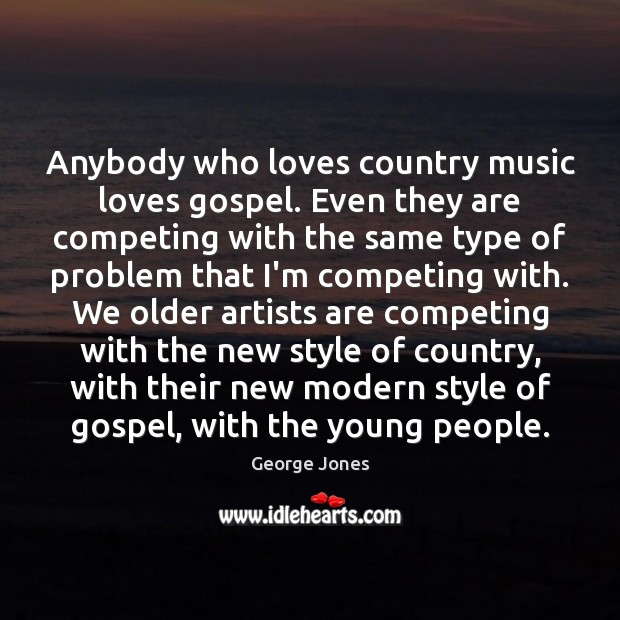 Anybody who loves country music loves gospel. Even they are competing with Image