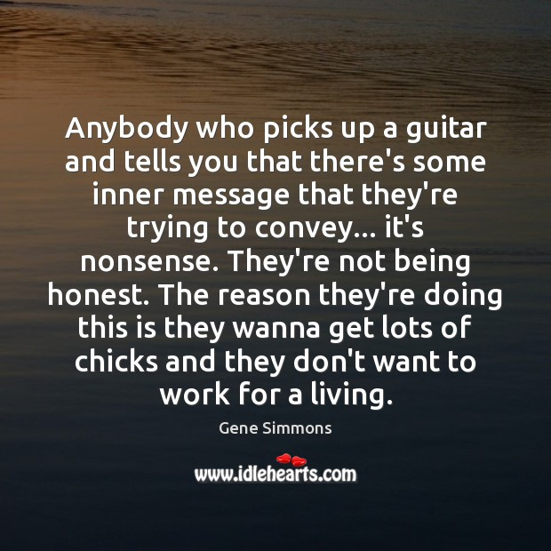 Anybody who picks up a guitar and tells you that there's some Gene Simmons Picture Quote