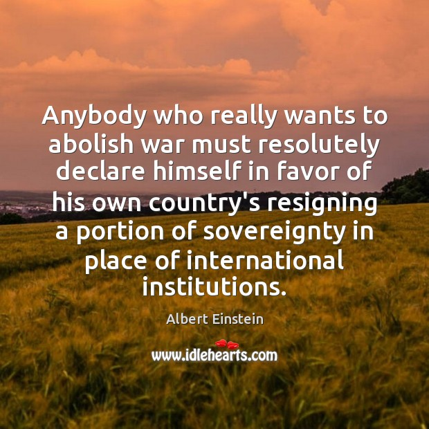 Image, Anybody who really wants to abolish war must resolutely declare himself in