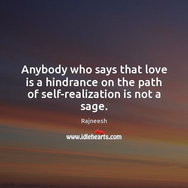Anybody who says that love is a hindrance on the path of self-realization is not a sage. Image