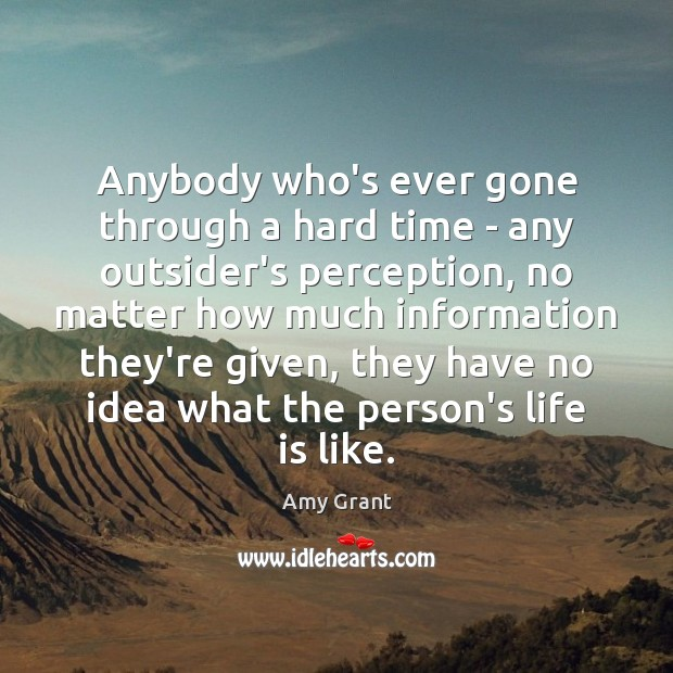 Anybody who's ever gone through a hard time – any outsider's perception, Image