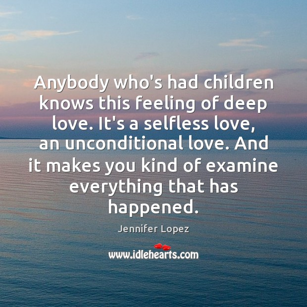 Anybody who's had children knows this feeling of deep love. It's a Jennifer Lopez Picture Quote