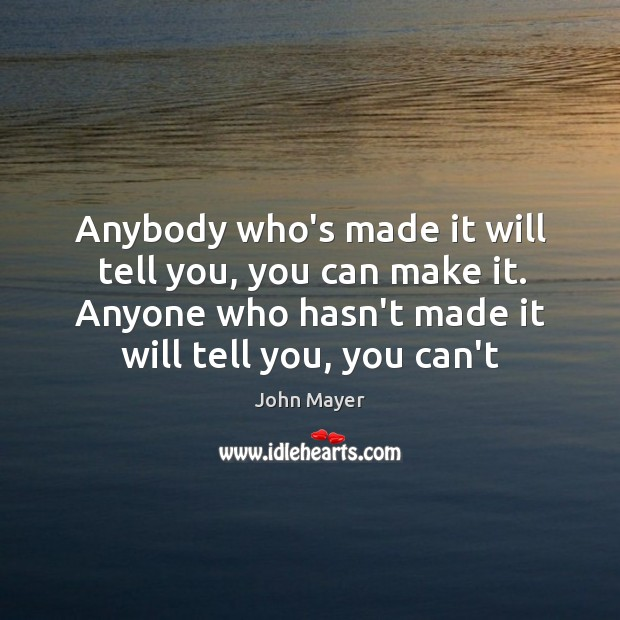 Anybody who's made it will tell you, you can make it. Anyone Image