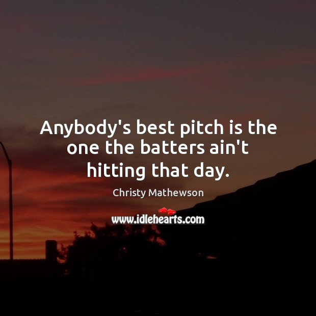 Image, Anybody's best pitch is the one the batters ain't hitting that day.