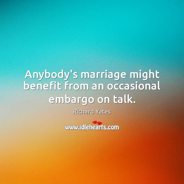 Anybody's marriage might benefit from an occasional embargo on talk. Image
