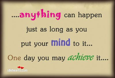 Anything Can Happen Just As long As You Put…