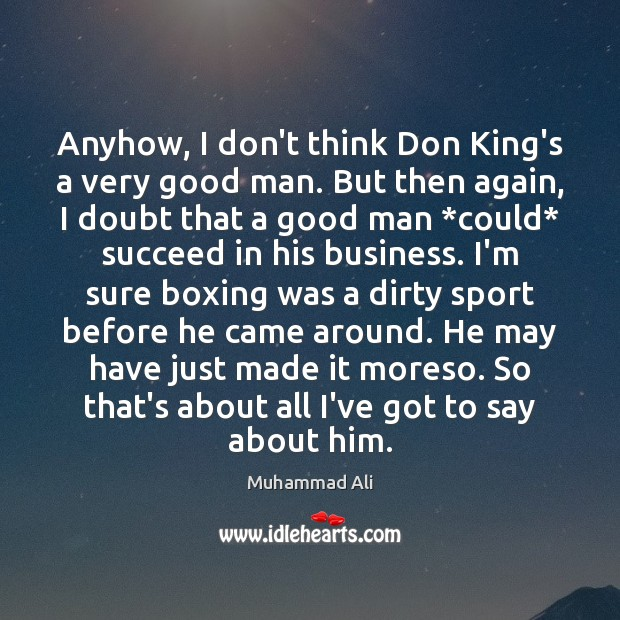 Image, Anyhow, I don't think Don King's a very good man. But then