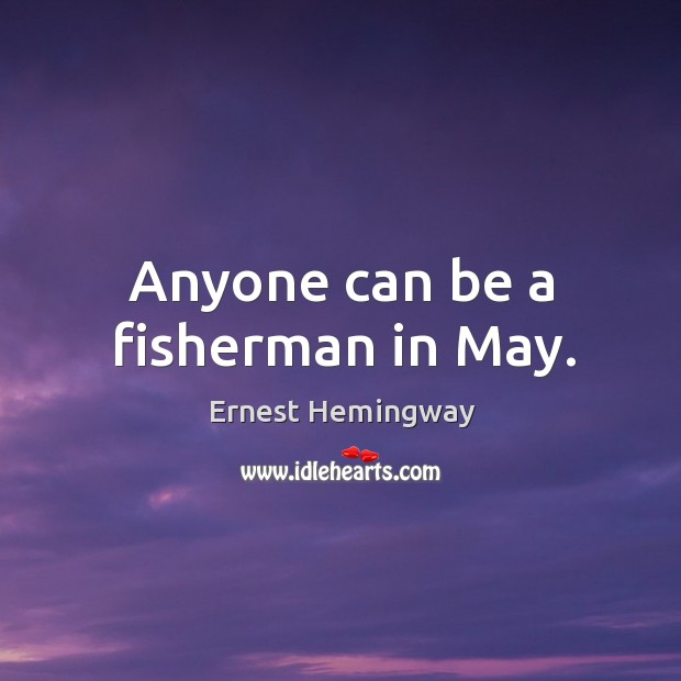 Image, Anyone can be a fisherman in May.