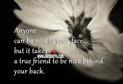 Image about It takes a true friend to be nice behind your back.