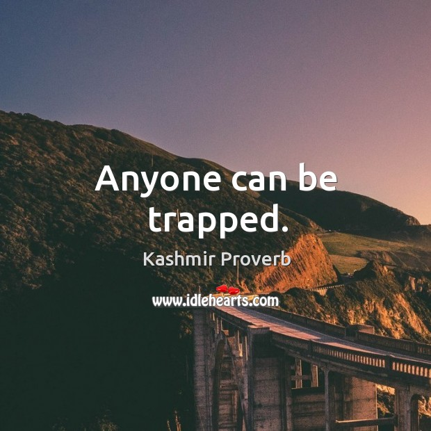 Anyone can be trapped. Kashmir Proverbs Image