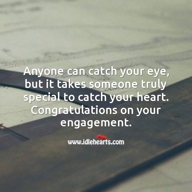 Anyone can catch your eye, but it takes someone truly special to catch your heart. Engagement Quotes Image