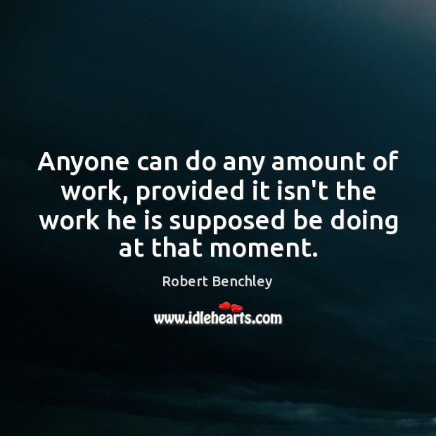 Image, Anyone can do any amount of work, provided it isn't the work