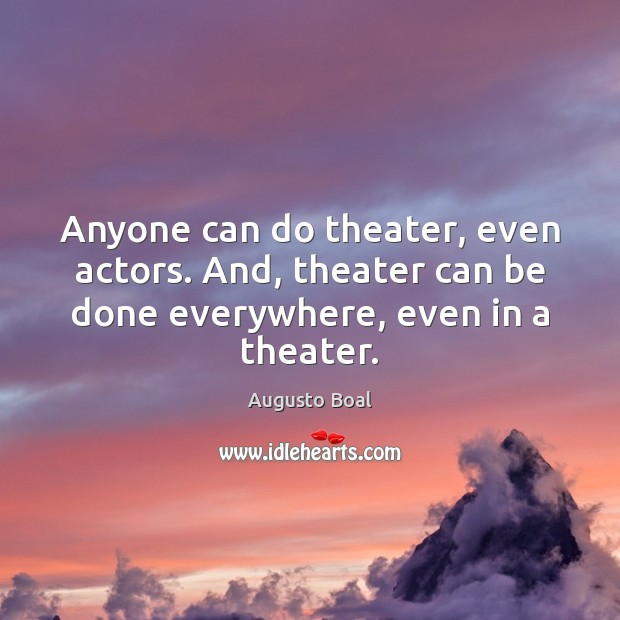 Image, Anyone can do theater, even actors. And, theater can be done everywhere,