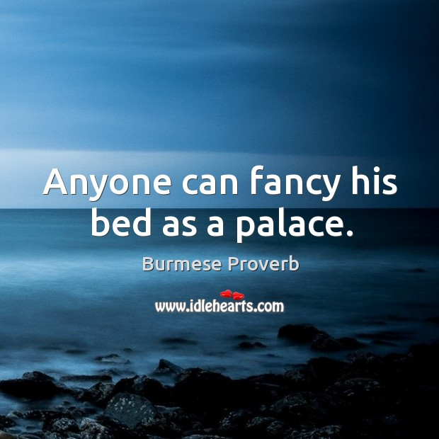 Anyone can fancy his bed as a palace. Burmese Proverbs Image