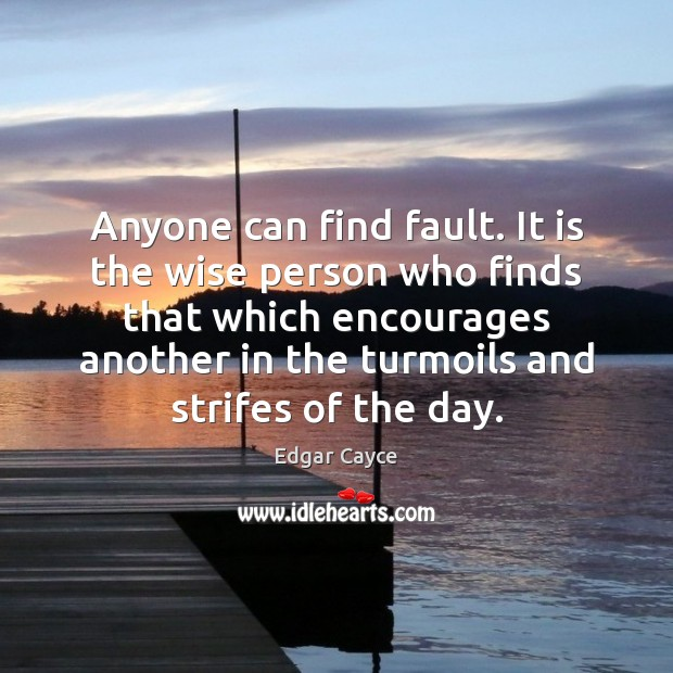 Anyone can find fault. It is the wise person who finds that Edgar Cayce Picture Quote