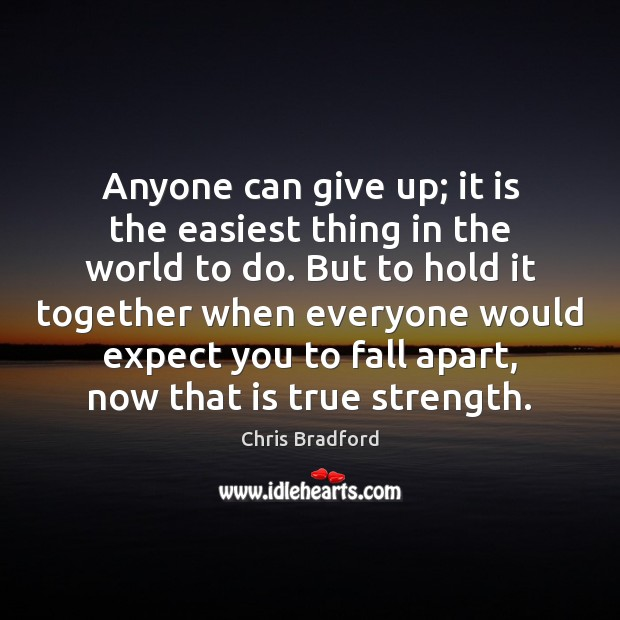 Anyone can give up; it is the easiest thing in the world Chris Bradford Picture Quote