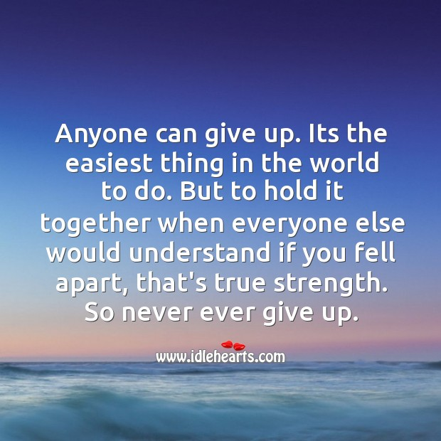 Anyone Can Give Up Its The Easiest Thing In The World To Do