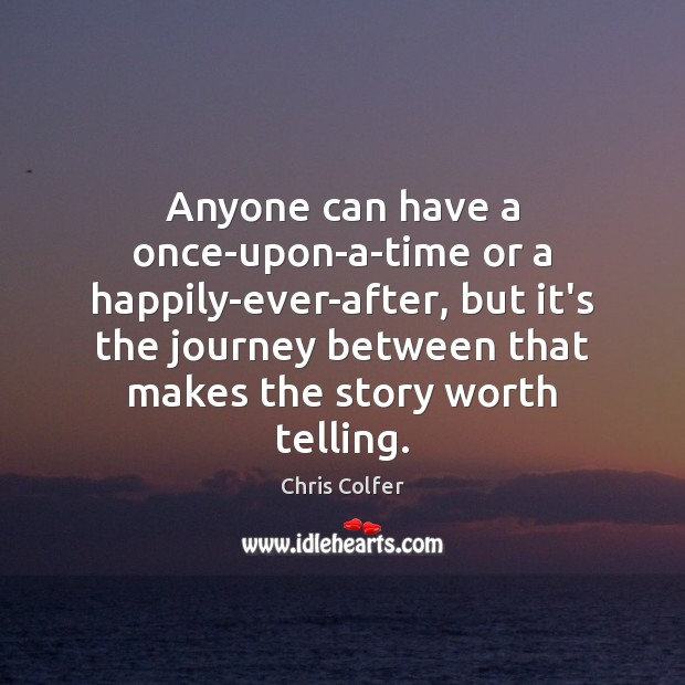 Anyone can have a once-upon-a-time or a happily-ever-after, but it's the journey Chris Colfer Picture Quote