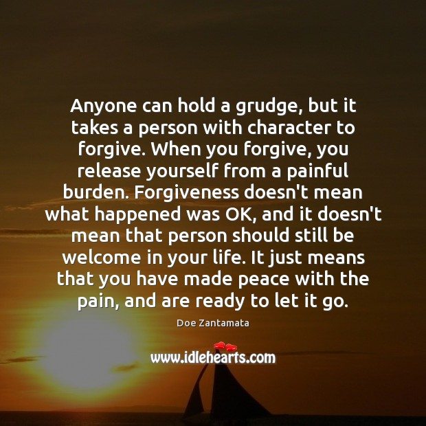 Anyone can hold a grudge, but it takes a person with character to forgive. Grudge Quotes Image
