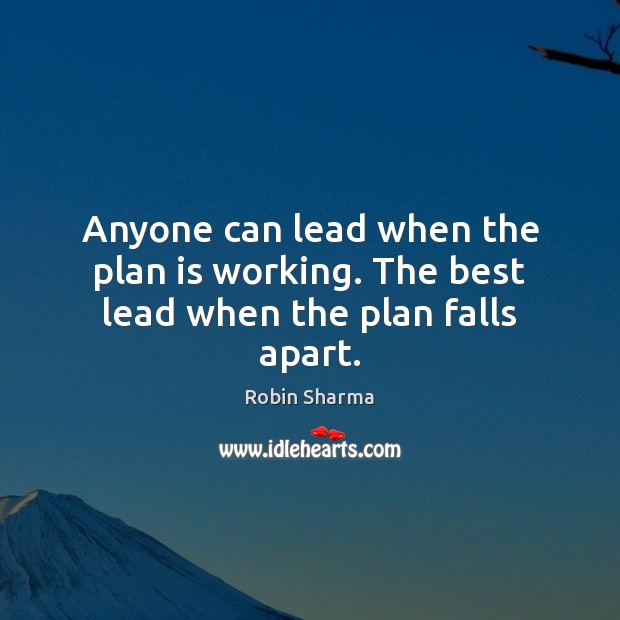 Image, Anyone can lead when the plan is working. The best lead when the plan falls apart.