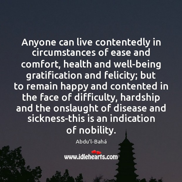Image, Anyone can live contentedly in circumstances of ease and comfort, health and
