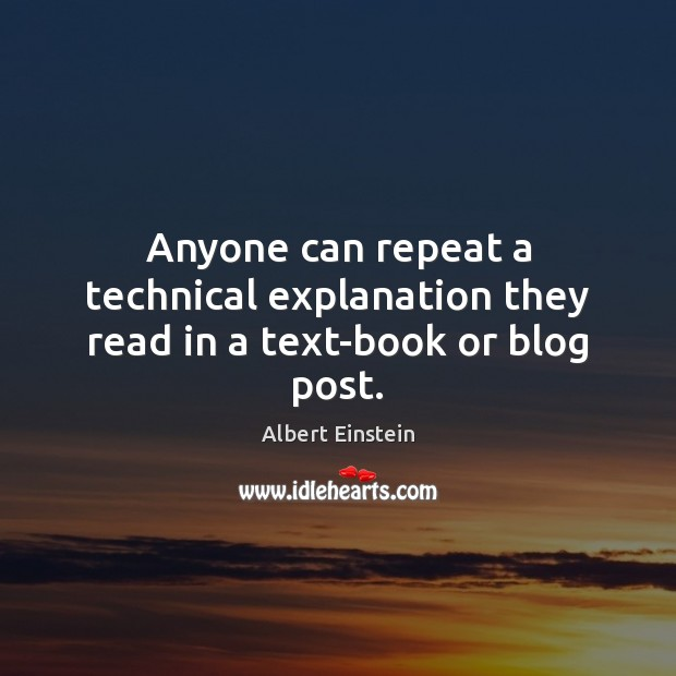 Image, Anyone can repeat a technical explanation they read in a text-book or blog post.