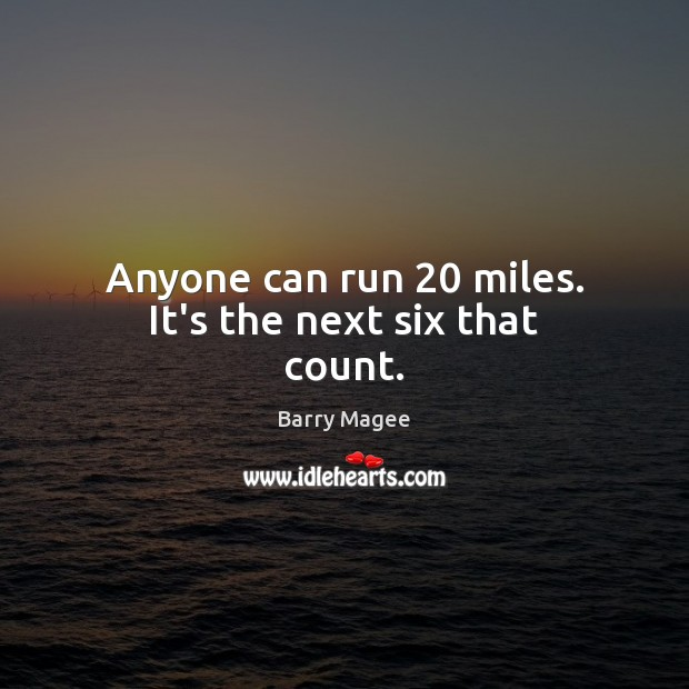 Image, Anyone can run 20 miles. It's the next six that count.