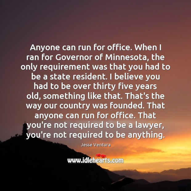 Anyone can run for office. When I ran for Governor of Minnesota, Jesse Ventura Picture Quote