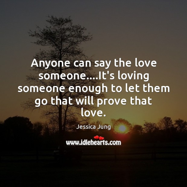 Anyone Can Say The Love Someoneits Loving Someone Enough To Let