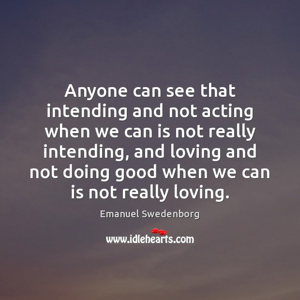 Anyone can see that intending and not acting when we can is Emanuel Swedenborg Picture Quote