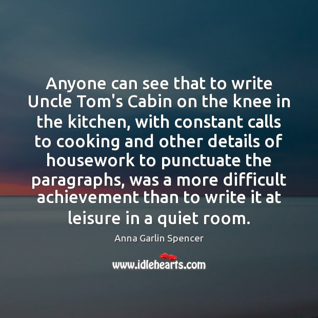 Anyone can see that to write Uncle Tom's Cabin on the knee Image