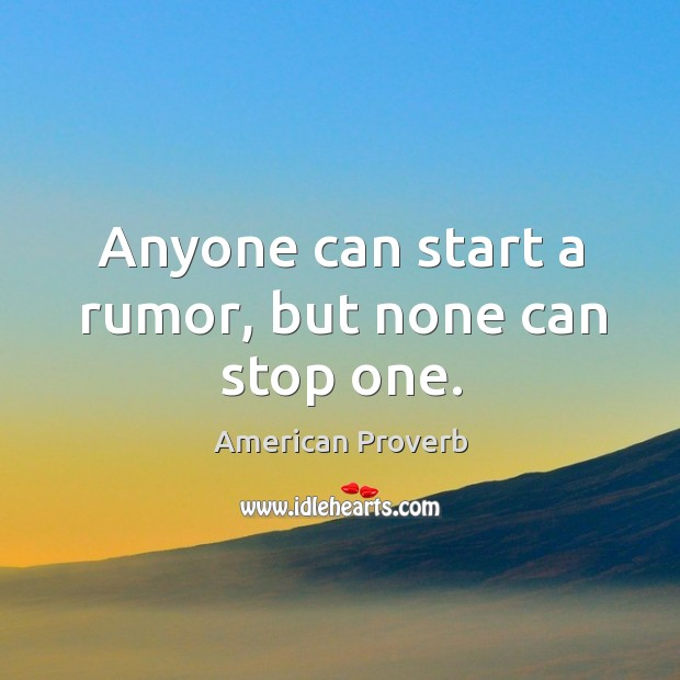 Image, Anyone can start a rumor, but none can stop one.